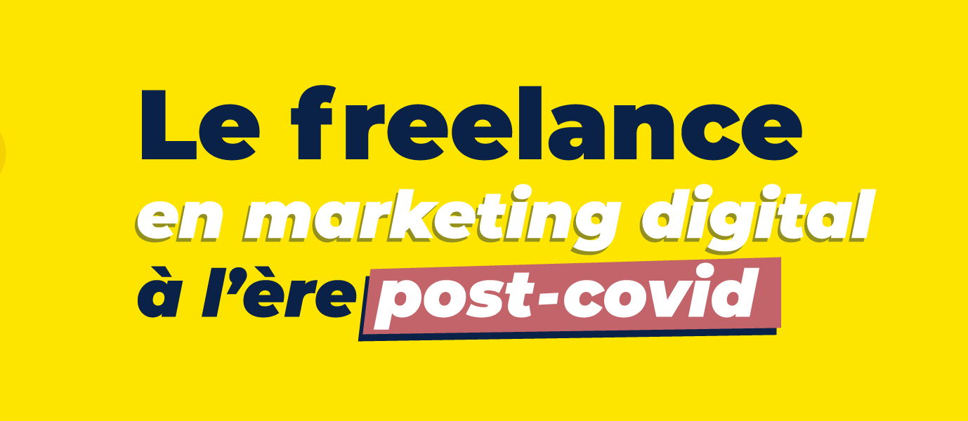 [INFOGRAPHIE] Le Freelance en marketing digital, à l'ère post-Covid